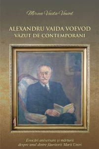 Alexandru Vaida Voevod văzut de contemporani. Evocări aniversare și mărturii dspre unul dintre făuritorii Marii Uniri, 2018